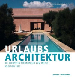 Bücher der Edition URLAUBSARCHITEKTUR - Selection 2015 - Die schönsten Ferienhäuser zum Mieten.